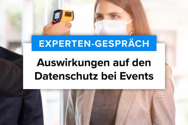 Experten-Gespräch zu den Auswirkungen der Covid-19-Pandemie auf den Datenschutz von Veranstaltungen